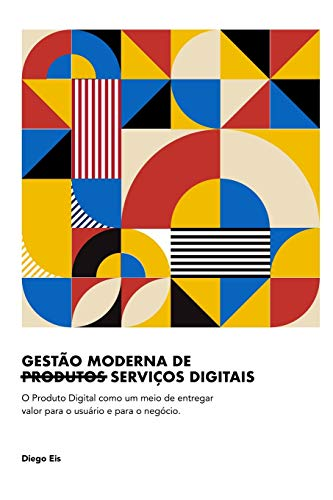 Modern Management of Digital Products: The Digital Product as a means of delivering value to the user and the business.