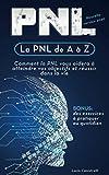 La PNL de A à Z: Comment la PNL vous aidera à atteindre vos objectifs et réussir dans...