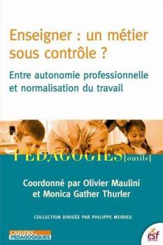 Enseigner : un métier sous contrôle ?: Entre autonomie professionnelle et normalisation du travail