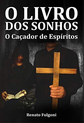 O Livro dos Sonhos: O Caçador de Espíritos por [Renato Fulgoni]