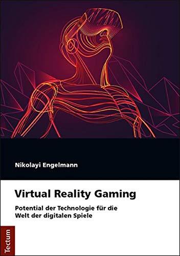 Virtual Reality Gaming: Potential der Technologie für die Welt der digitalen Spiele