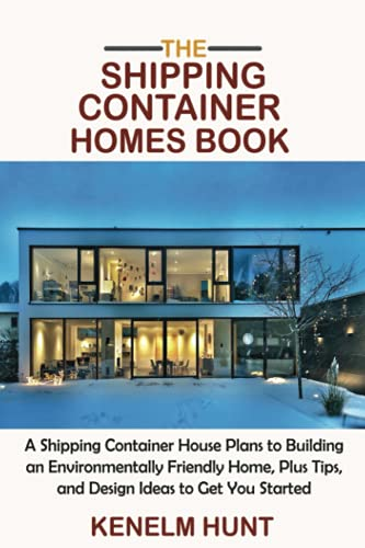 The Shipping Container Homes Book: A Shipping Container House Plans to...