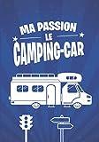 Ma passion, le CAMPING-CAR: cadeau original et personnalisé, cahier...