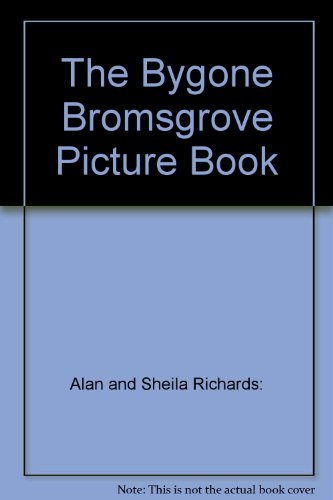 Bygone Bromsgrove Picture Book: A Pictorial Biography of the Town