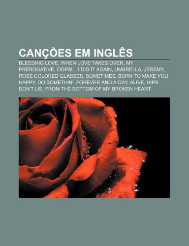 Canciones en inglés: Bleeding Love, When Love Takes Over, My Prerrogativa, Ups! ... I Did It Again, Umbrella, Jeremy, Rose Colored Glasses