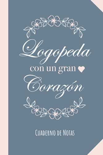 Logopeda con un gran Corazón: Cuaderno para regalar a una Logopeda (A5, rayado) - Regalo original para su cumpleaños o navidad