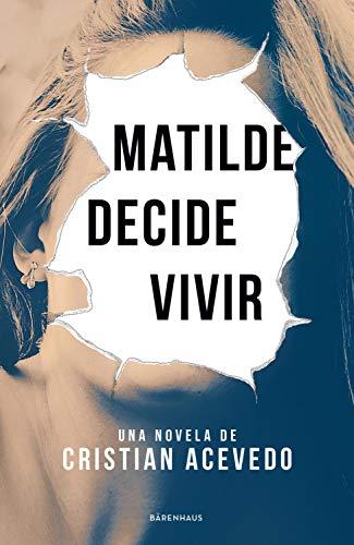 Matilde decide vivir de Cristian Acevedo