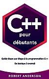 C++ pour débutants : Guide étape par étape à la programmation C++ De basique à...