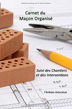 Carnet du Maçon Organisé: Suivi des chantiers et interventions   Carnet utile pour noter sur place et préparer le chantier.