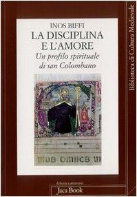 La disciplina e l'amore. Profilo spirituale di san Colombano