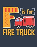 F Is For Fire Truck: Handwriting Practice Paper For Preschool and Kindergarten, Printing Workbook, 110 Pages (55 Sheets)