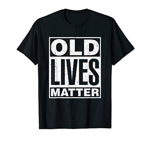 Old Lives Matter Funny Birthday Gift Shirt For Men, Women...