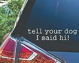 Tell Your Dog I Said Hi Sticker for Car Vinyl Decal Window Truck Window Car Bumper Sticker Laptop Decal Motorcycle Helmet (White, 3')