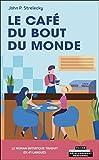 Le café du bout du monde: Le roman initiatique traduit en 41 langues