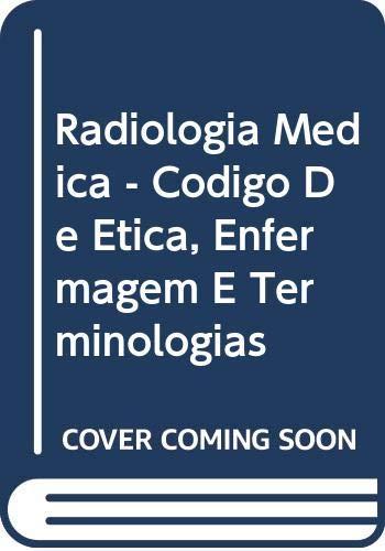 Radiologia Medica - Codigo De Etica, Enfermagem E Terminologias