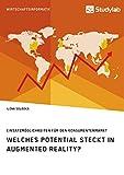 Welches Potential steckt in Augmented Reality? Einsatzmöglichkeiten für den Konsumentenmarkt (German Edition)