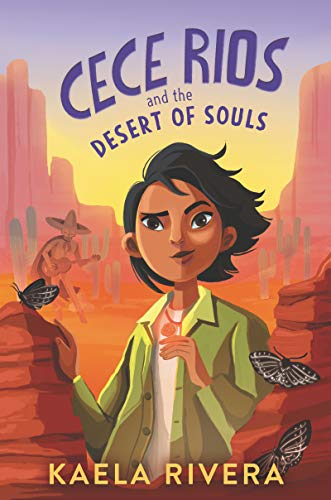 Cece Rios and the Desert of Souls by [Kaela Rivera]