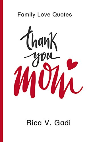 Family Love Quotes Thank You Mom Mom Family Love Love Quotes Mom Quotes Mother S Day Book 1 Ebook Gadi Rica V Amazon In Kindle Store