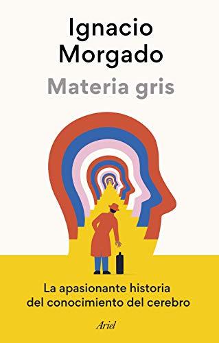 Materia gris: La apasionante historia del conocimiento del cerebro (Ariel)