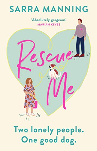 Rescue Me: An uplifting romantic comedy perfect for dog-lovers by [Sarra Manning]