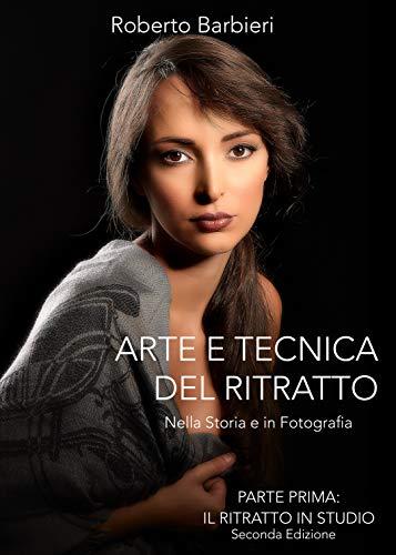 Arte e Tecnica del Ritratto: Nella Storia e in Fotografia