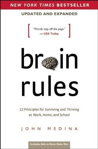 Brain Rules (Updated and Expanded): 12 Principles for Surviving and Thriving at Work, Home, and Scho