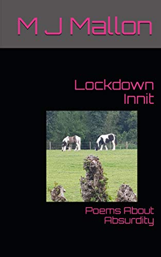 Lockdown Innit: Poems About Absurdity by [M J Mallon]