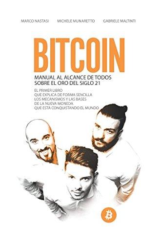 Bitcoin - Manual al alcance de todos sobre el oro del siglo 21: El primer libro que explica de forma