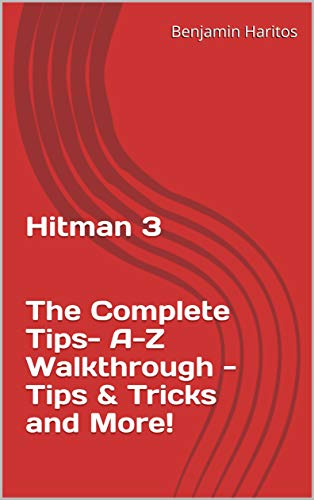 Hitman 3: The Complete Tips- A-Z Walkthrough - Tips & Tricks and More! (English Edition)