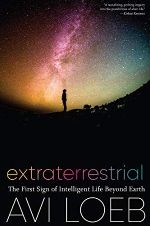 Extraterrestrial: The First Sign of Intelligent Life Beyond Earth by [Avi Loeb]