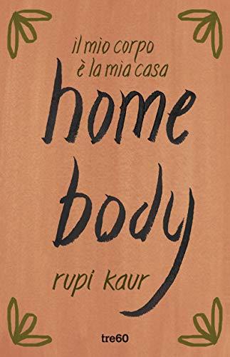 home body: il mio corpo è la mia casa eBook : Kaur, Rupi, Storti,  Alessandro: Amazon.it: Kindle Store