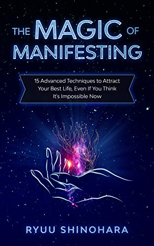 The Magic of Manifesting: 15 Advanced Techniques To Attract...