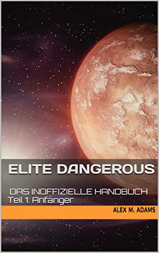 Elite Dangerous - Das inoffizielle Handbuch: Teil 1: Anfänger