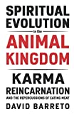 Spiritual Evolution in the Animal Kingdom: Karma, Reincarnation and the Repercussions of...