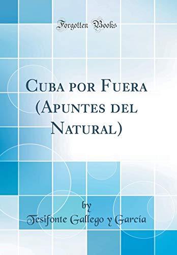 Cuba por Fuera (Apuntes del Natural) (Classic Reprint)