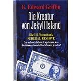 Die Kreatur von Jekyll Island: Die US-Notenbank Federal Reserve - Das schrecklichste Ungeheuer, das die internationale Hochfinanz je schuf by G. Edward Griffin (2016-05-05)