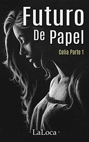 CELIA PARTE I: FUTURO DE PAPEL de LALOCA