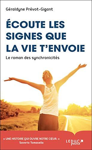 Ecoute les signes que la vie t'envoie: Le roman des synchronicités
