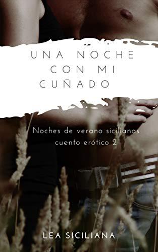 Una Noche con Mi Cuñado (Noches de verano sicilianas nº 2) de Lea Siciliana