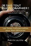 Je sais tout photographier: Sans me-prendre la-tête avec la technique (CAP - Comment...