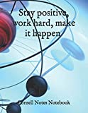 Stay positive, work hard, make it happen Cornell Notes Notebook: Cute Cornell Note Paper Notebook. Nifty Large College Ruled Medium Lined Journal Note ... (cornell notes notebook by Piotr Matkowski)