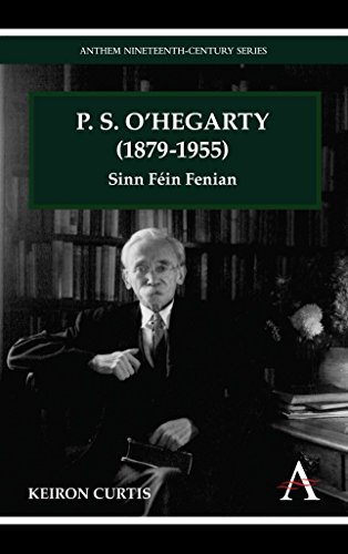 [P. S. O'Hegarty (1879-1955): Sinn Fein Fenian] (By: Keiron Curtis) [published: October, 2012]