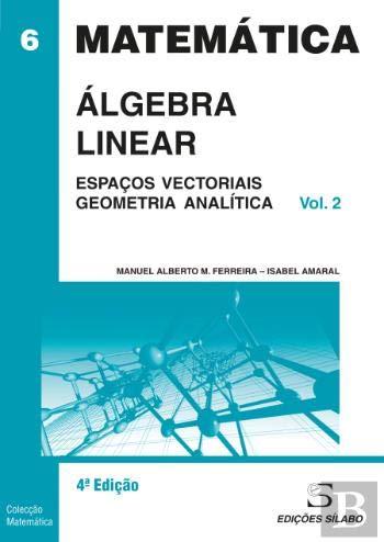Álgebra Linear - Volume 2 Espaços Vectoriais | Geometria Analítica (4.ª Edição)