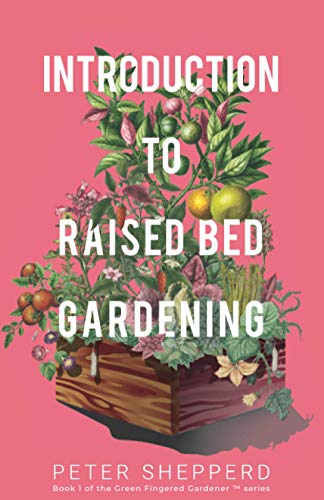 INTRODUCTION TO RAISED BED GARDENING: THE ULTIMATE BEGINNER'S GUIDE...