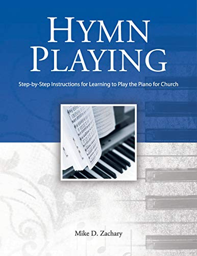 Hymn Playing: Step-by-Step Instructions for Learning to Play the Piano For Church by [Mike Zachary]