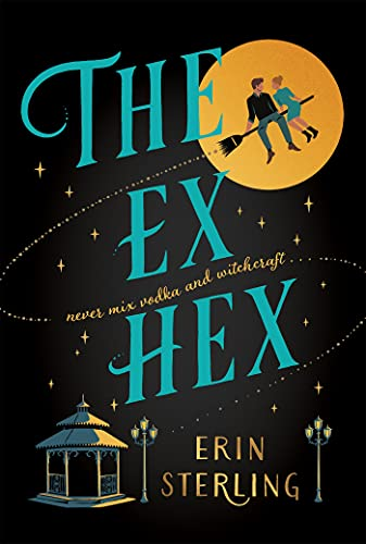 The Ex Hex: Never mix witchcraft and vodka . . . a spellbinding second-chance rom-com! by [Erin Sterling]