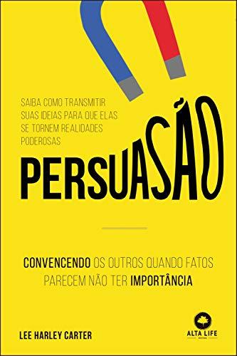 Persuasão: Convencendo os Outros Quando Fatos Parecem Não ter Importância