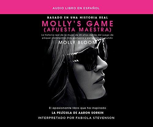 Molly's Game (Apuesta Maestra): La Historia Real de la Mujer de 26 Aos Detr S del Juego de P[ker Cla