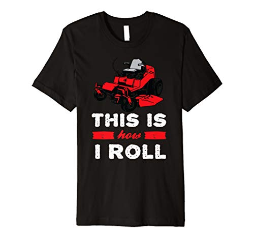 This is how I roll - zero turn riding lawn mower image Premium T-Shirt