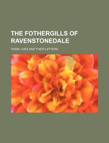 The Fothergills of Ravenstonedale; their lives and their letters